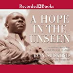 A Hope in The Unseen: An American Odyssey from the Inner City to the Ivy League | Ron Suskind