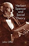 img - for Herbert Spencer and Social Theory by John Offer (2010-12-01) book / textbook / text book
