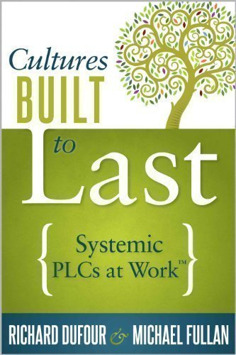 Cultures Built to Last: Systemic Plcs at Work by DuFour, Richard, Fullan, Michael (2013)