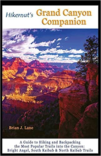 [Hikernut's Grand Canyon Companion: A Guide to Hiking and Backpacking the Most Popular Trails into the Canyon] (By: Brian Lane) [published: January, 2013]