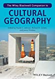 The Wiley-Blackwell Companion to Cultural GeographGeography