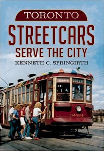 Book Toronto Streetcars Serve the City (America Through Time) by Kenneth C Springirth (1-Apr-2014)
