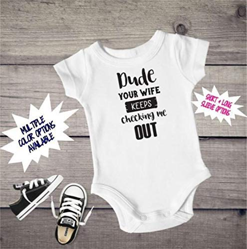 b128c372f Amazon.com: Dude Your Wife Keeps Checking Me Out Onesie, Funny Baby Boy  Onesie, Custom Baby Onesie, Funny Baby Clothes: Handmade