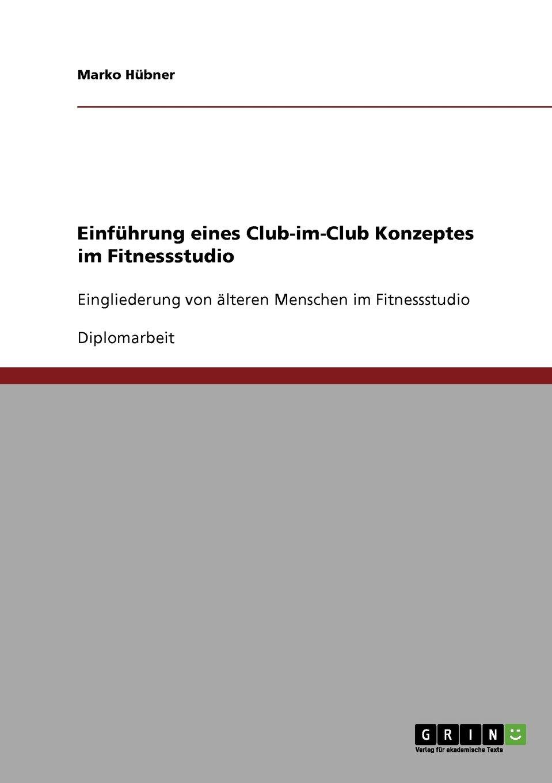 Einführung eines Club-im-Club Konzeptes im Fitnessstudio (German Edition) pdf