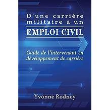 D'Une Carrière Militaire À Un Emploi Civil: Guide de l'Intervenant En Développement de Carrière