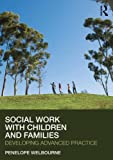 Social Work with Children and Families, Welbourne, Penelope, 0415563801
