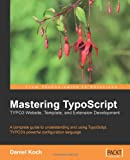 Mastering TypoScript, Daniel Koch, 1904811973