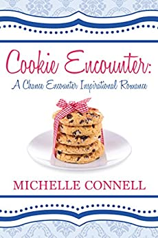 Cookie Encounter: A Chance Encounter Inspirational Romance by [Connell, Michelle]