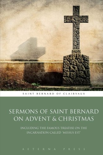 "Sermons of Saint Bernard on Advent & Christmas: Including the Famous Treatise on the Incarnation Called ""Missus Est"" pdf"