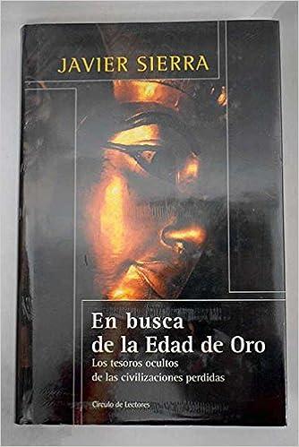 EN BUSCA DE LA EDAD DE ORO: Amazon.es: Javier Sierra, CIRCULO DE ...
