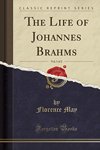 The Life of Johannes Brahms, Vol. 1 of 2 (Classic Reprint)