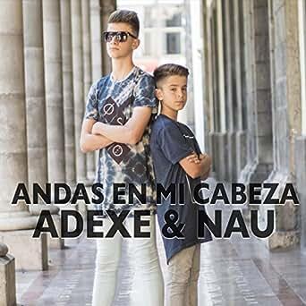 Amazon.com: Andas en Mi Cabeza: Adexe & Nau: MP3 Downloads
