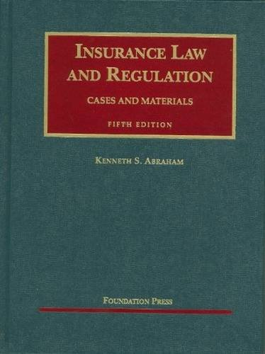 Insurance Law and Regulation: Cases and Materials, 5th Edition (University Casebook) (Insurance Law Regulation And)