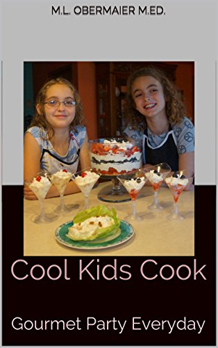 Cool Kids Cook: Gourmet Party Everyday (Cook Kids Cook Book 2) by [Obermaier, M.L.]