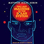 The Last Machine in the Solar System | Matthew Isaac Sobin