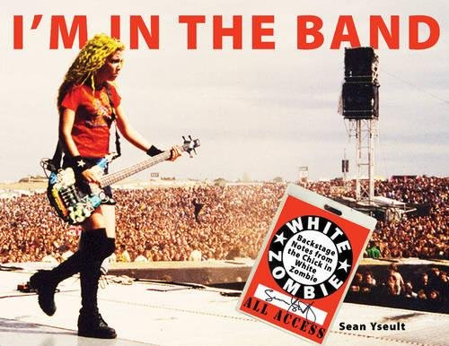 I'm In the Band: Backstage Notes from the Chick in White Zombie PDF