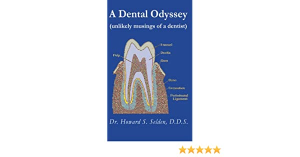 amazon com a dental odyssey the unlikely musings of a dentist