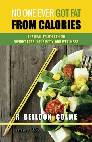 No One Ever Got Fat from Calories: The Real Truth Behind Weight Loss, Your Body, and Wellness ebook