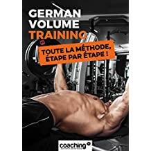 German Volume Training: Toute la méthode, étape par étape ! (Méthodes de musculation t. 1) (French Edition)