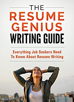The Resume Genius Writing Guide  The Only Resume Writing Book You     ll Ever Need Amazon com