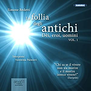 La follia degli antichi, Vol. 1 [The Madness of the Ancients, Vol. 1] Audiobook