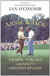 Arnie & Jack: Palmer, Nicklaus and Golf's Greatest Rivalry
