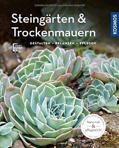 Steingärten und Trockenmauern (Mein Garten): Gestalten Pflanzen Pflegen