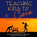 Teaching Kids to Care: Nurturing Character and Compassion | Bettie B. Youngs,Joanne Wolf,Joani Wafer,Dawn Lehman