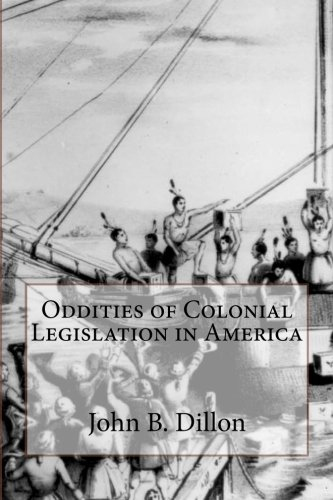 Download Oddities of Colonial Legislation in America: Public Lands; Primitive Education; Religion; Morals; Indians; Pioneer Settlements ebook