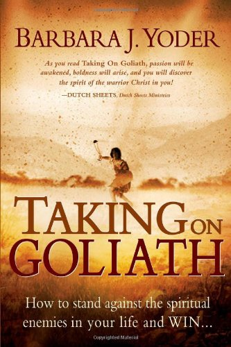 Taking on Goliath: How to Stand Against the Spiritual Enemies in Your Life and Win.