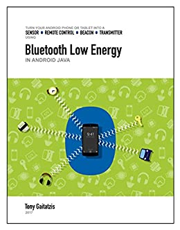 Bluetooth Low Energy in Android Java (Kindle Edition): Your Guide to