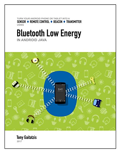 Bluetooth Low Energy in Android Java (Kindle Edition): Your Guide to Programming the Internet of Things (Bluetooth Low Energy Programming Book 2)