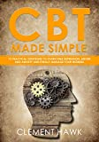 CBT Made Simple: 12 Practical Strategies to Overcome Depression, Anger and Anxiety and Finally Manage Your Worries