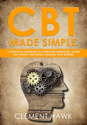 - CBT Made Simple: 12 Practical Strategies to Overcome Depression, Anger and Anxiety and Finally Manage Your Worries