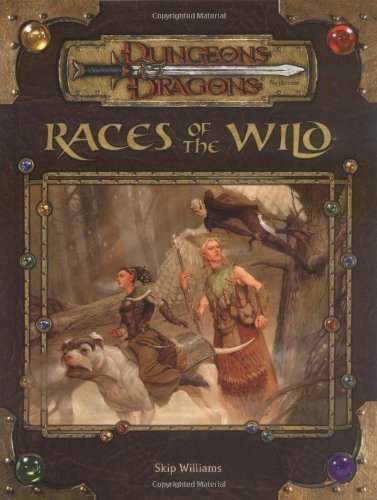 By Skip Williams - Races of the Wild (Dungeons & Dragons d20 3.5 Fantasy Roleplaying (2005-02-16) [Hardcover] PDF