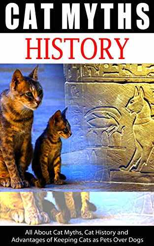 Cat Myths And History: All About Cat Myths, Cat History and Advantages of Keeping Cats as Pets Over Dogs