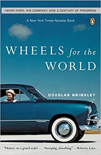Wheels For The World Henry Ford His Company And A Century Of