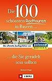 Die 100 schönsten Radtouren in Bayern, die Sie geradelt sein sollten