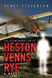 The Reincarnation of Heston Venns Rye, Henry Stevenson, 1450027016