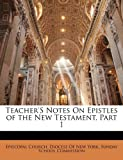 Teacher's Notes on Epistles of the New Testament, Part, , 1141248883