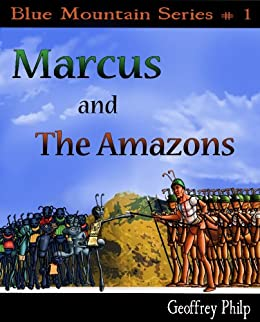 Marcus and the Amazons (Blue Mountain Series Book 1) by [Philp, Geoffrey]