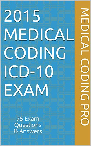 2015 Medical Coding ICD 10 Exam 75 Exam Questions Answers