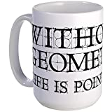 Best Mug Uses Of Math Puns - CafePress - Without Geometry Life Is Pointless Large Review
