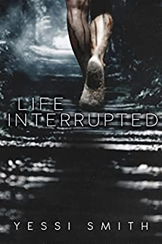 Life Interrupted by [Smith, Yessi]