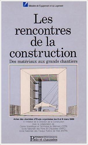 Lire Les rencontres de la construction : Des matériaux aux grands chantiers, actes des journées d'étude pdf ebook