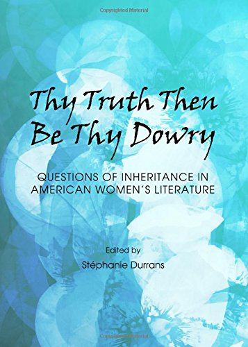 Thy Truth Then Be Thy Dowry: Questions of Inheritance in American Women's Literature PDF