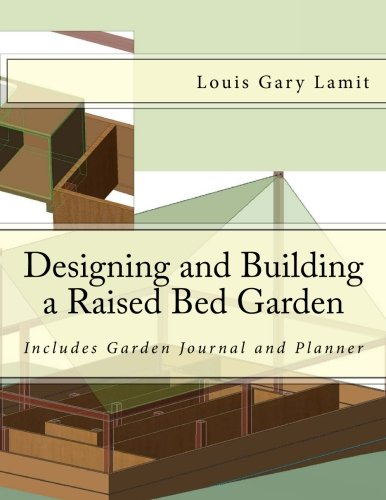 Designing and Building a Raised Bed Garden: Includes Garden Journal and Planner ()