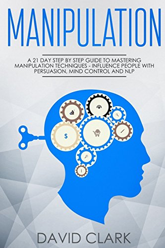 Pdf Medical Books Manipulation: A 21-Day Step-by-Step Guide to Mastering Manipulation Techniques - Influence People with Persuasion, Mind Control, and NLP (Manipulation, Persuasion & Influence) (Volume 1)