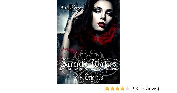 Samantha Watkins ou Les chroniques dun quotidien extraordinaire: Tome 2 : Origines (French Edition) - Kindle edition by Aurélie Venem.