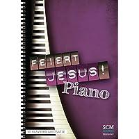 Feiert Jesus! Piano: 30 Klavierbegleitsätze